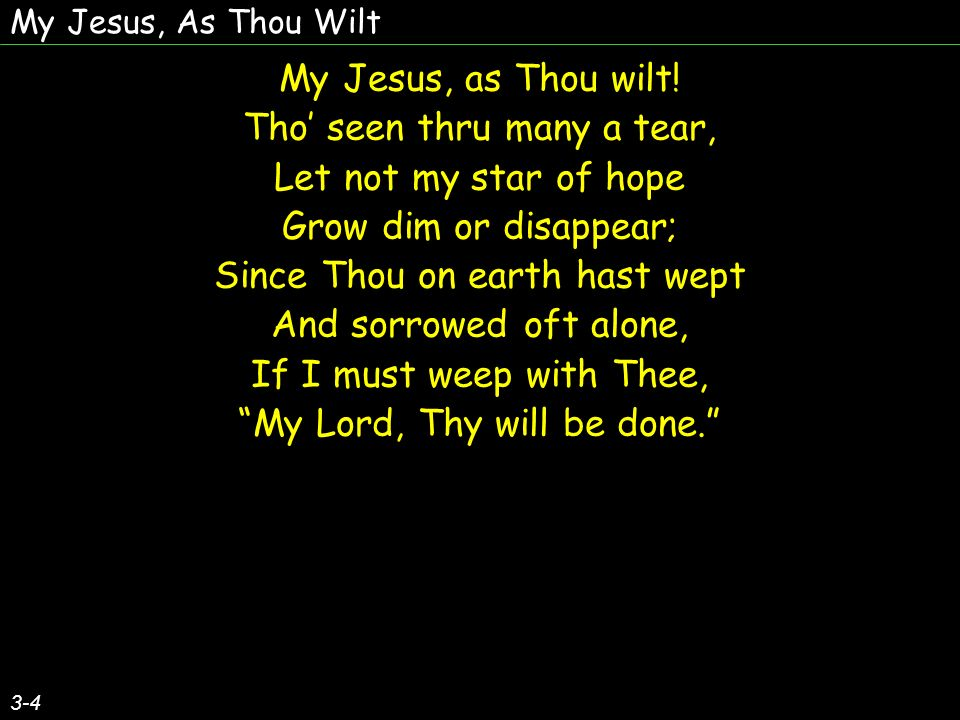 My Jesus, As Thou Wilt 3-4 My Jesus, as Thou wilt.