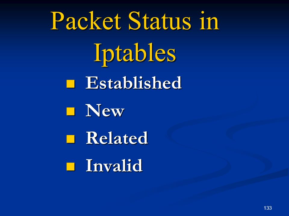 133 Packet Status in Iptables Established Established New New Related Related Invalid Invalid