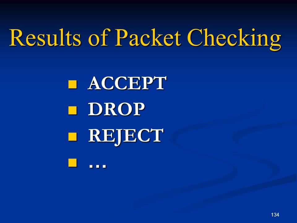134 Results of Packet Checking ACCEPT ACCEPT DROP DROP REJECT REJECT …