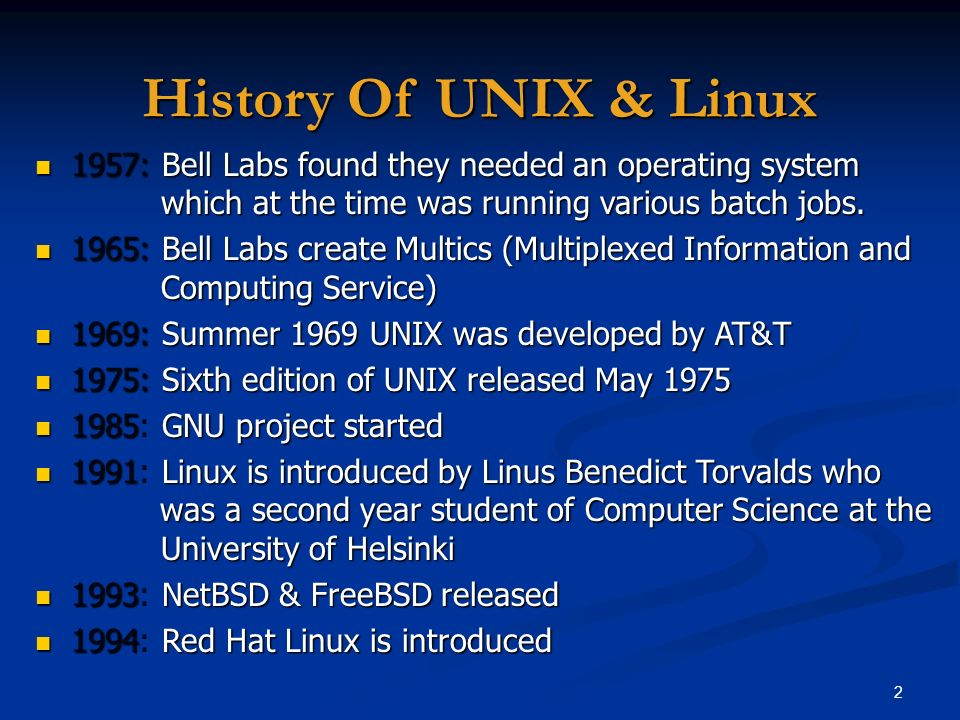2 History Of UNIX & Linux 1957: Bell Labs found they needed an operating system which at the time was running various batch jobs. 1957: Bell Labs foun
