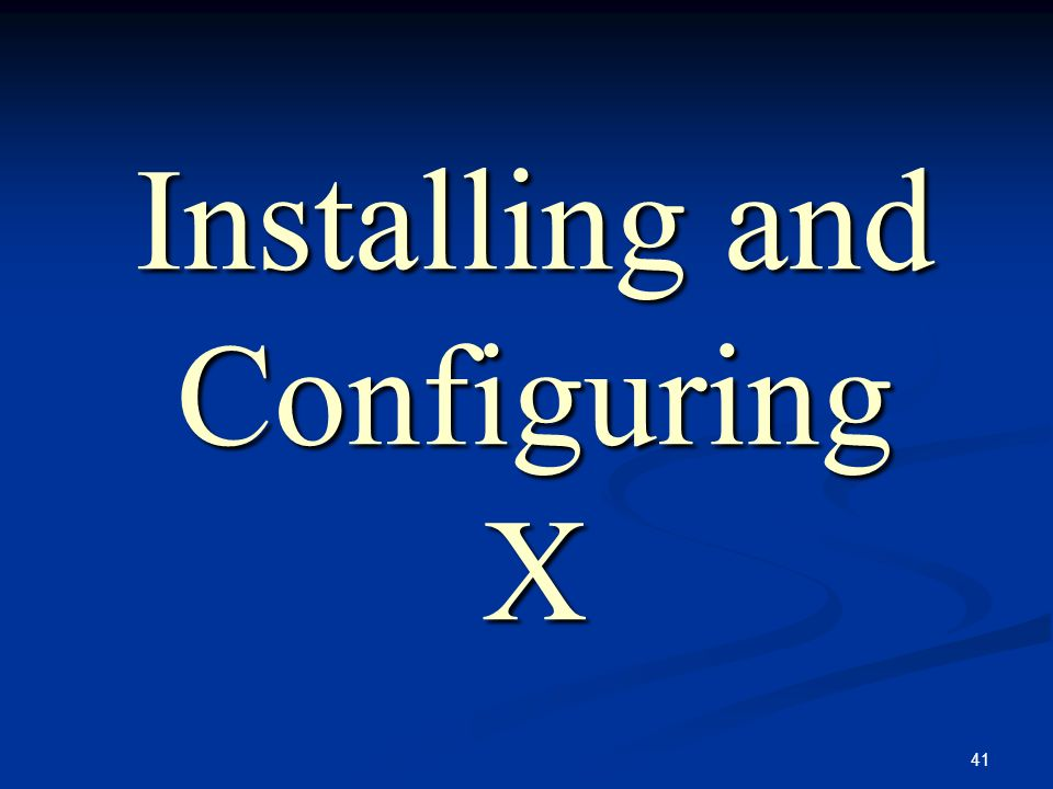 41 Installing and Configuring X