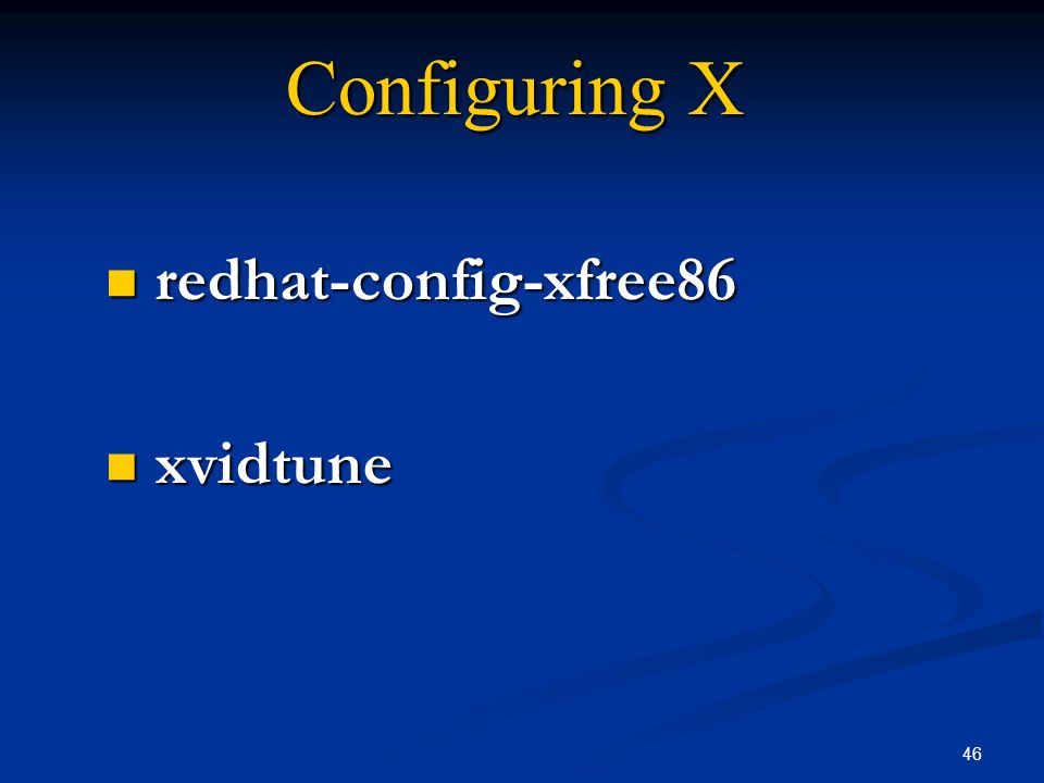 46 Configuring X redhat-config-xfree86 redhat-config-xfree86 xvidtune xvidtune