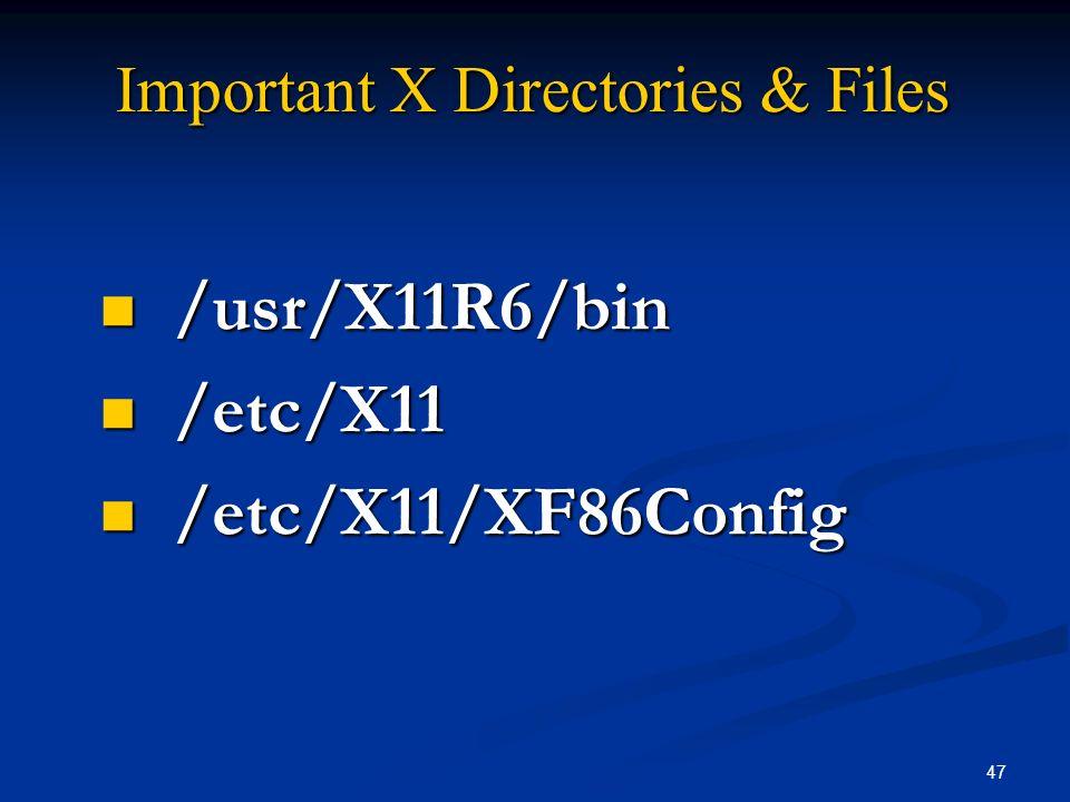 47 Important X Directories & Files /usr/X11R6/bin /usr/X11R6/bin /etc/X11 /etc/X11 /etc/X11/XF86Config /etc/X11/XF86Config
