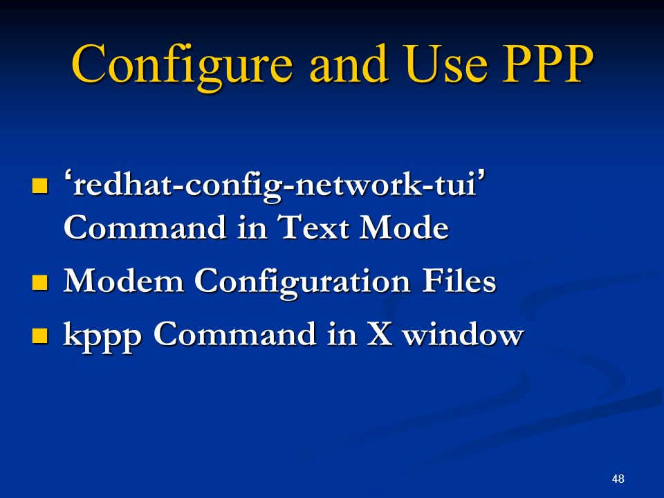 48 Configure and Use PPP redhat-config-network-tui Command in Text Mode redhat-config-network-tui Command in Text Mode Modem Configuration Files Modem