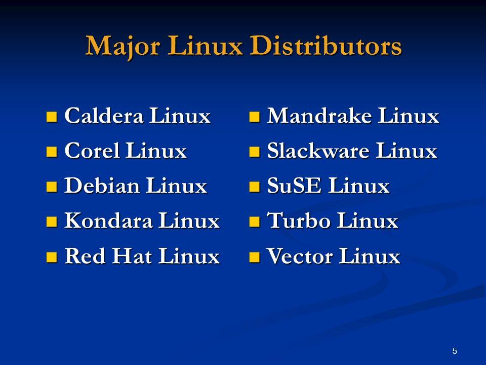5 Major Linux Distributors Mandrake Linux Mandrake Linux Slackware Linux Slackware Linux SuSE Linux SuSE Linux Turbo Linux Turbo Linux Vector Linux Ve