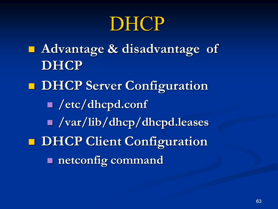 63 DHCP Advantage & disadvantage of DHCP Advantage & disadvantage of DHCP DHCP Server Configuration DHCP Server Configuration /etc/dhcpd.conf /etc/dhc
