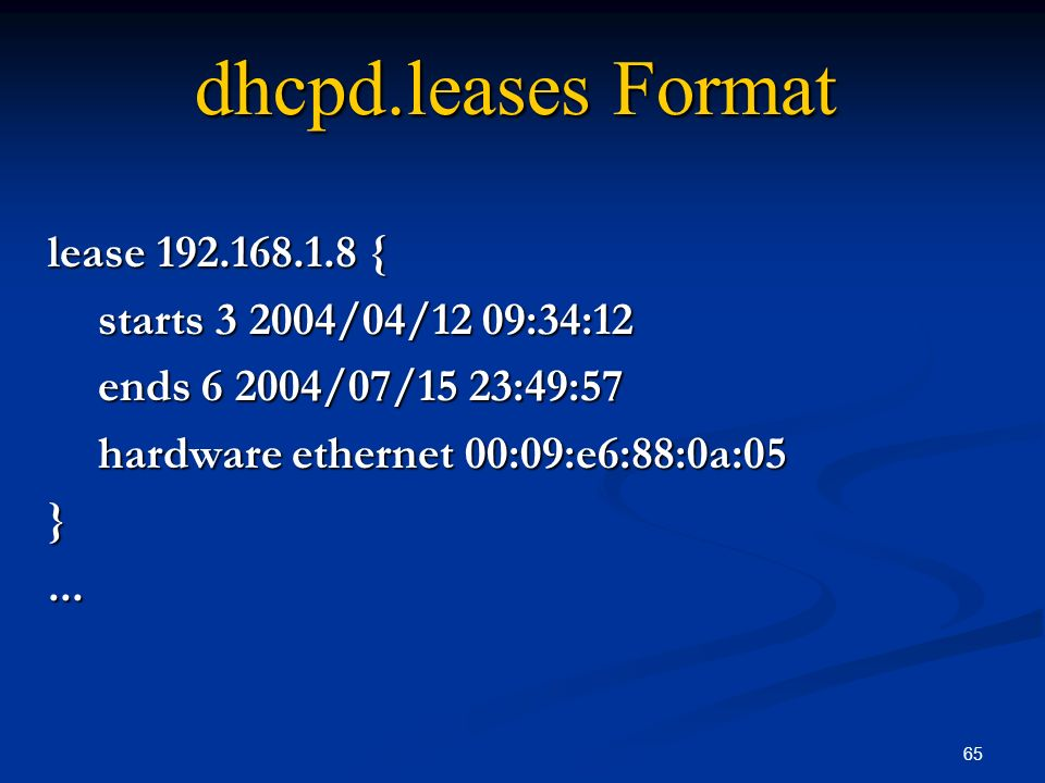 65 dhcpd.leases Format lease 192.168.1.8 { starts 3 2004/04/12 09:34:12 ends 6 2004/07/15 23:49:57 hardware ethernet 00:09:e6:88:0a:05 }...