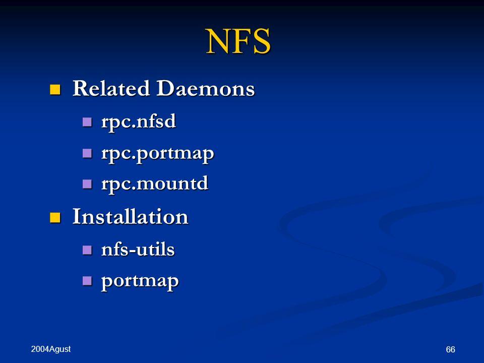 2004 Agust 66 NFS Related Daemons Related Daemons rpc.nfsd rpc.nfsd rpc.portmap rpc.portmap rpc.mountd rpc.mountd Installation Installation nfs-utils