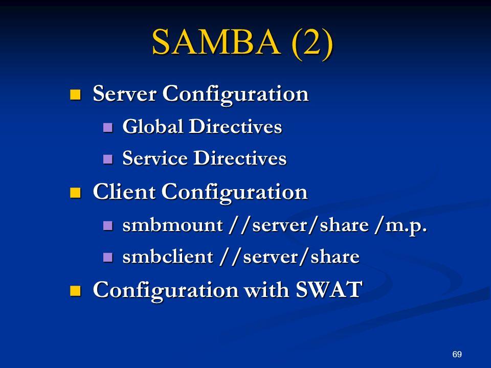 69 SAMBA (2) Server Configuration Server Configuration Global Directives Global Directives Service Directives Service Directives Client Configuration