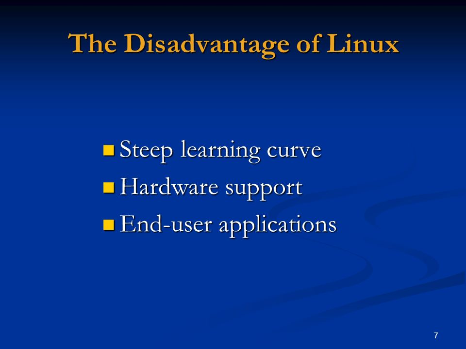 7 The Disadvantage of Linux Steep learning curve Steep learning curve Hardware support Hardware support End-user applications End-user applications
