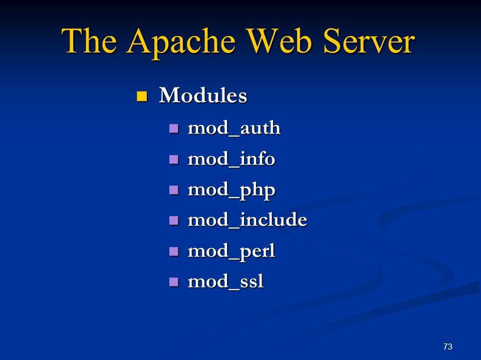 73 The Apache Web Server Modules Modules mod_auth mod_auth mod_info mod_info mod_php mod_php mod_include mod_include mod_perl mod_perl mod_ssl mod_ssl