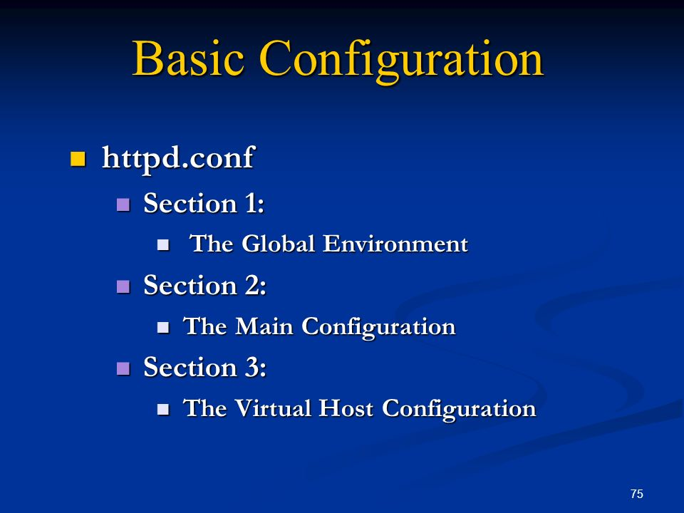 75 Basic Configuration httpd.conf httpd.conf Section 1: Section 1: The Global Environment The Global Environment Section 2: Section 2: The Main Config