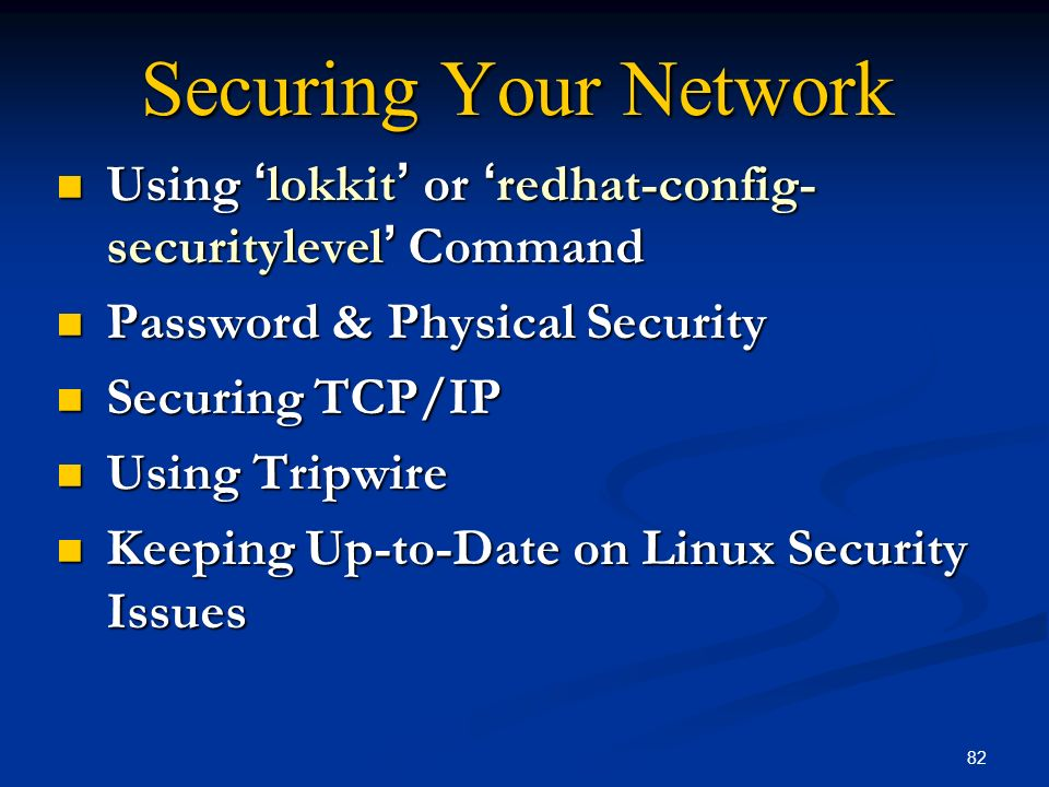 82 Securing Your Network Using lokkit or redhat-config- securitylevel Command Using lokkit or redhat-config- securitylevel Command Password & Physical