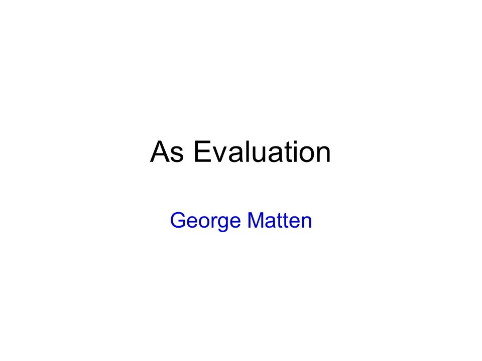 As Evaluation George Matten