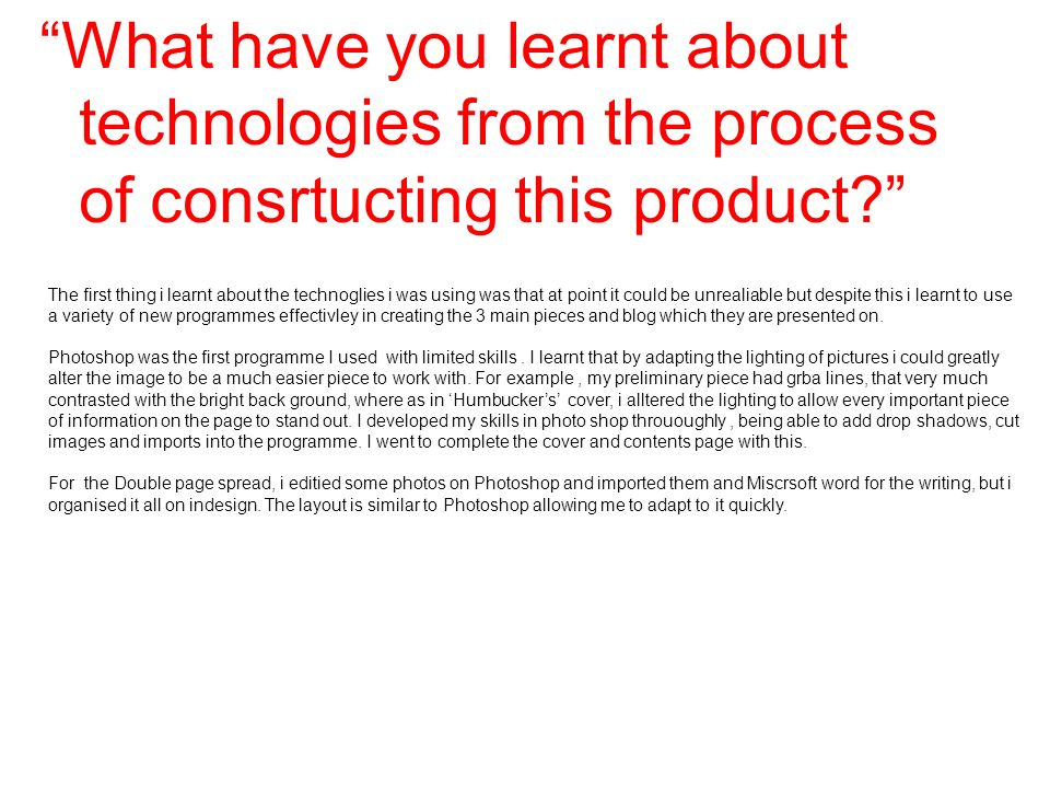 What have you learnt about technologies from the process of consrtucting this product.