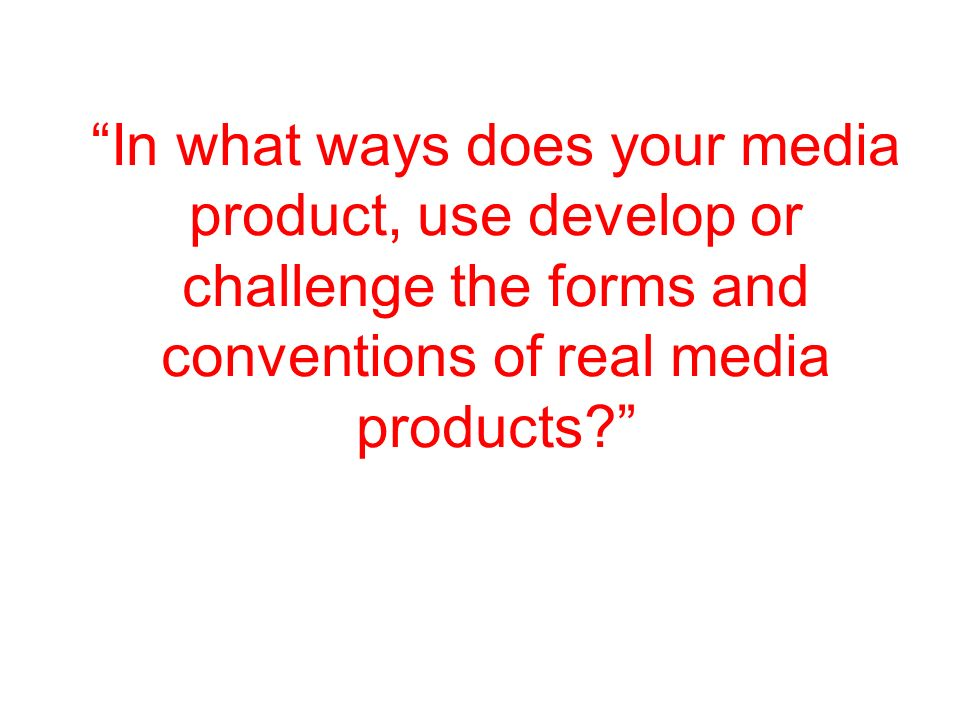 In what ways does your media product, use develop or challenge the forms and conventions of real media products
