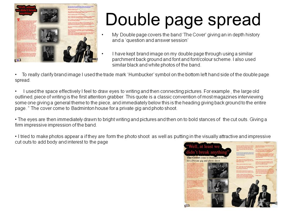 Double page spread My Double page covers the band The Cover giving an in depth history and a question and answer session I have kept brand image on my double page through using a similar parchment back ground and font and font/colour scheme.