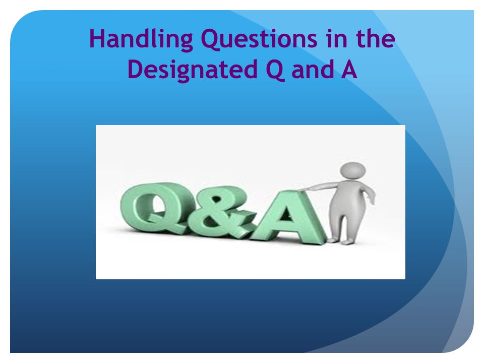 Handling Questions in the Designated Q and A