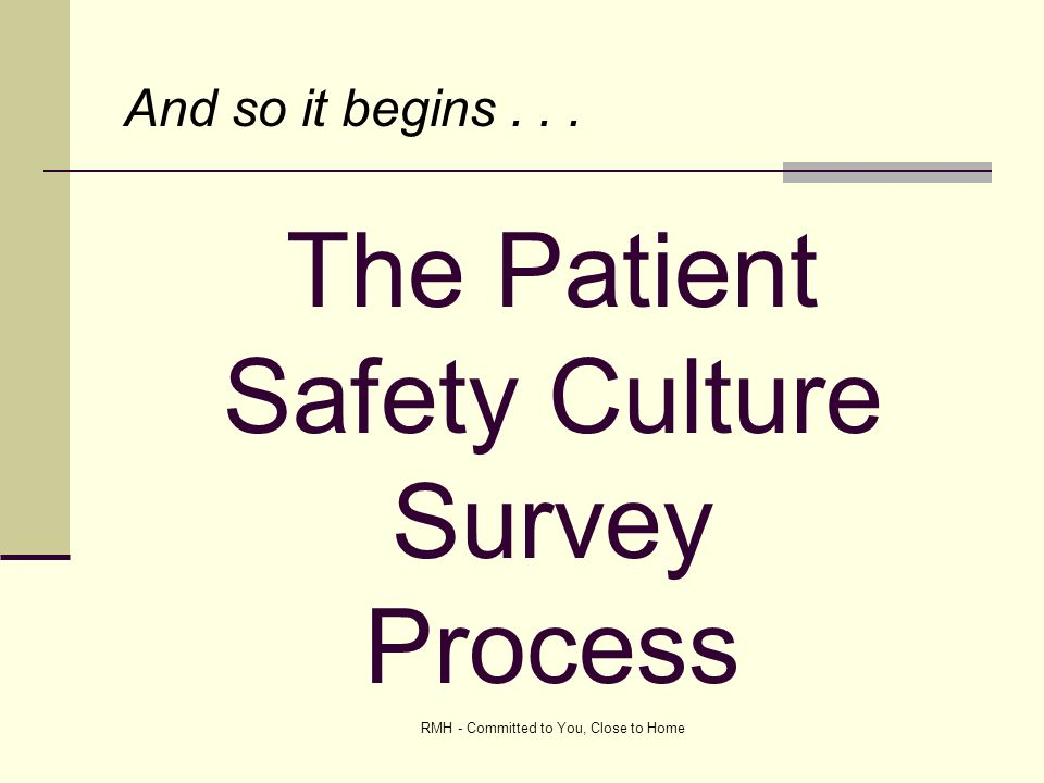 RMH - Committed to You, Close to Home The Patient Safety Culture Survey Process And so it begins...