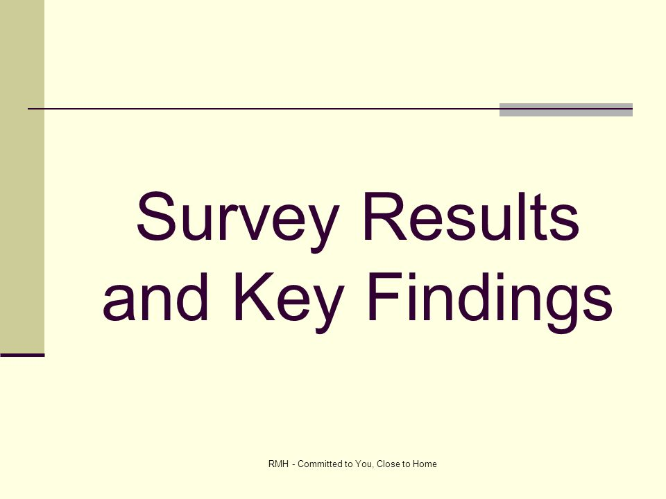 RMH - Committed to You, Close to Home Survey Results and Key Findings