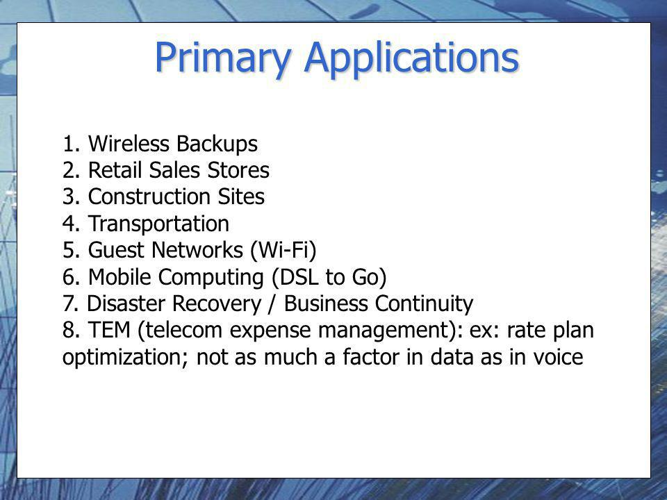 Primary Applications 1. Wireless Backups 2. Retail Sales Stores 3.