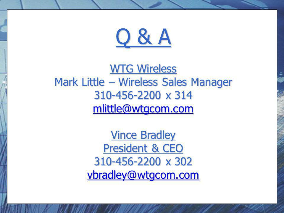 Q & A WTG Wireless Mark Little – Wireless Sales Manager 310-456-2200 x 314 mlittle@wtgcom.com Vince Bradley President & CEO 310-456-2200 x 302 vbradley@wtgcom.com