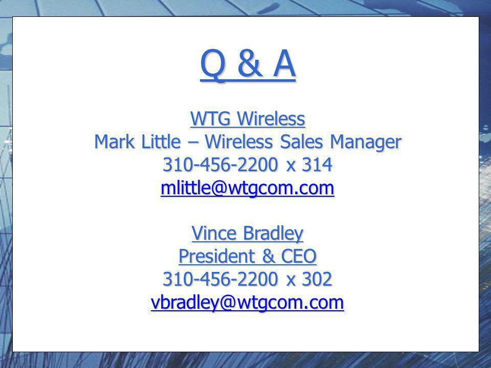 Q & A WTG Wireless Mark Little – Wireless Sales Manager 310-456-2200 x 314 mlittle@wtgcom.com Vince Bradley President & CEO 310-456-2200 x 302 vbradle