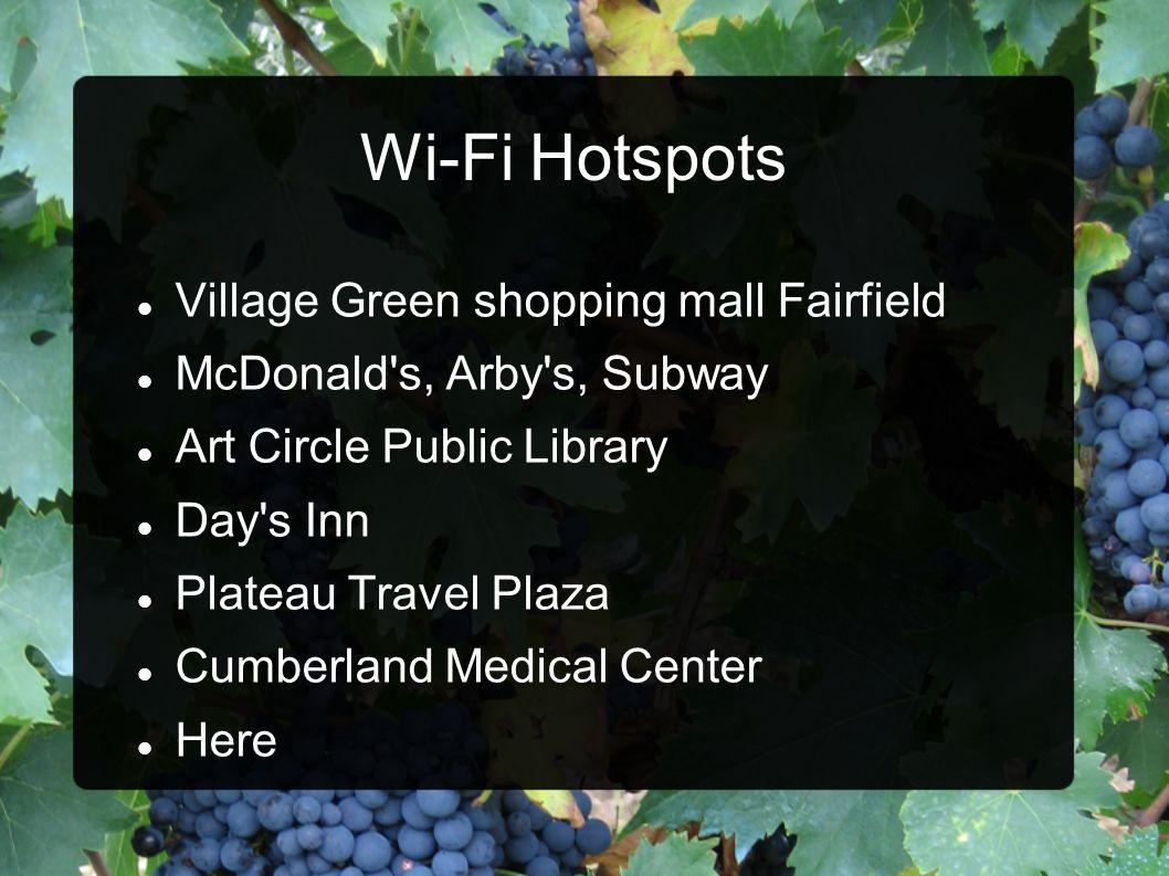 Wi-Fi Hotspots Village Green shopping mall Fairfield McDonald's, Arby's, Subway Art Circle Public Library Day's Inn Plateau Travel Plaza Cumberland Me
