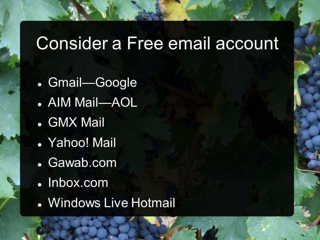 Consider a Free email account GmailGoogle AIM MailAOL GMX Mail Yahoo! Mail Gawab.com Inbox.com Windows Live Hotmail