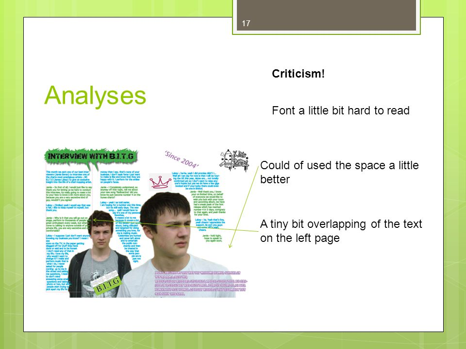 17 Analyses Criticism! Font a little bit hard to read Could of used the space a little better A tiny bit overlapping of the text on the left page