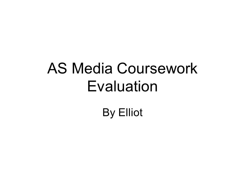AS Media Coursework Evaluation By Elliot