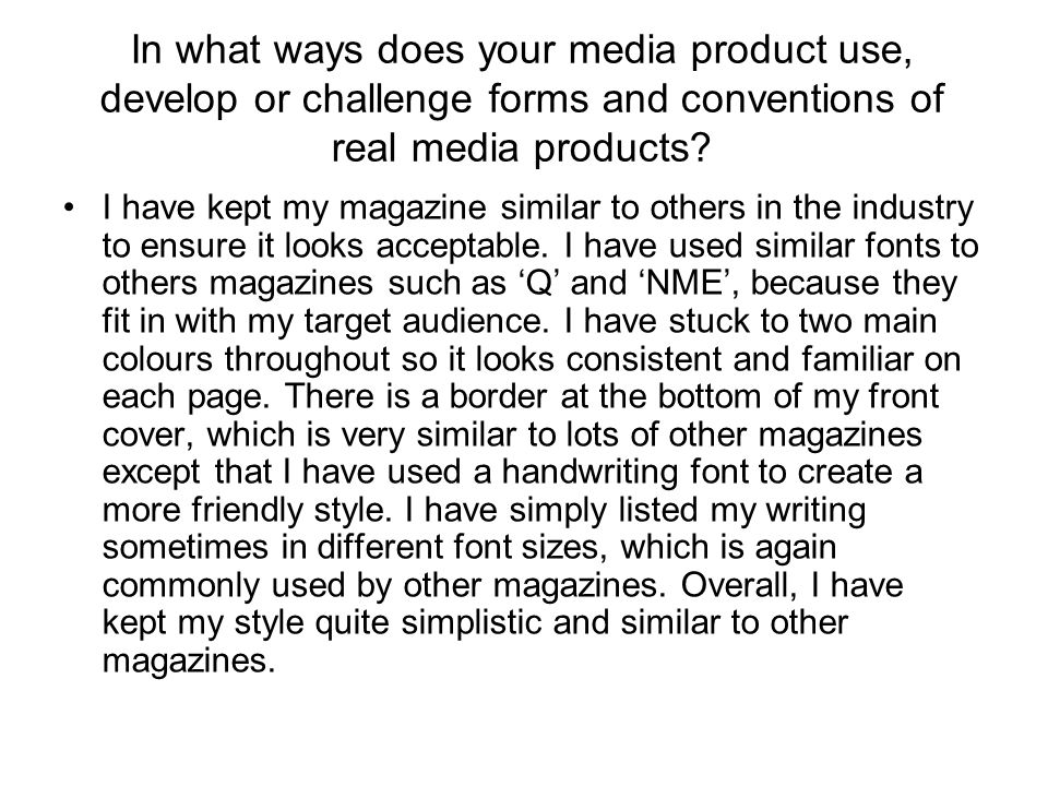 In what ways does your media product use, develop or challenge forms and conventions of real media products.