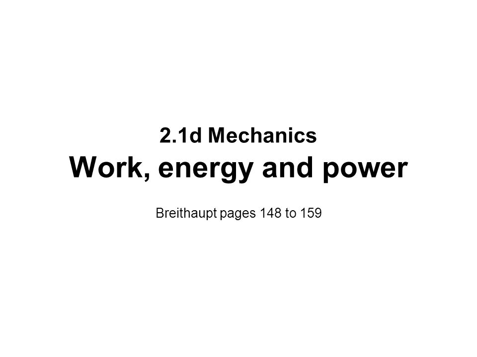 2.1d Mechanics Work, energy and power Breithaupt pages 148 to 159