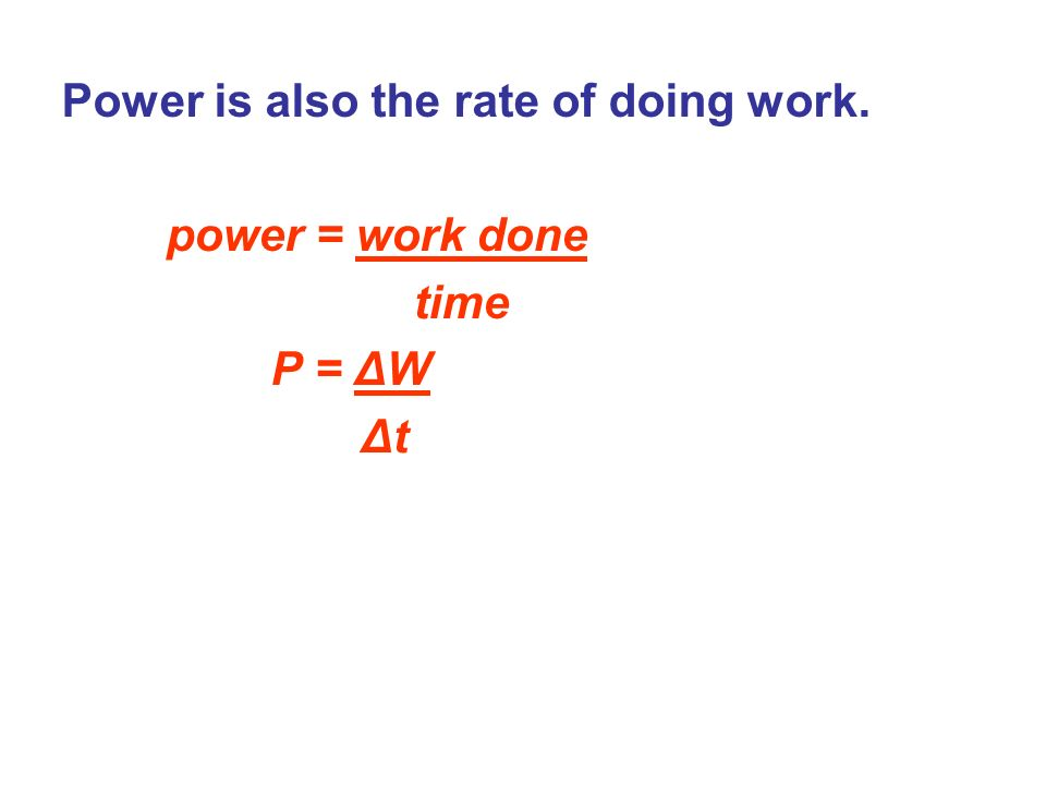 Power is also the rate of doing work. power = work done time P = ΔW Δt