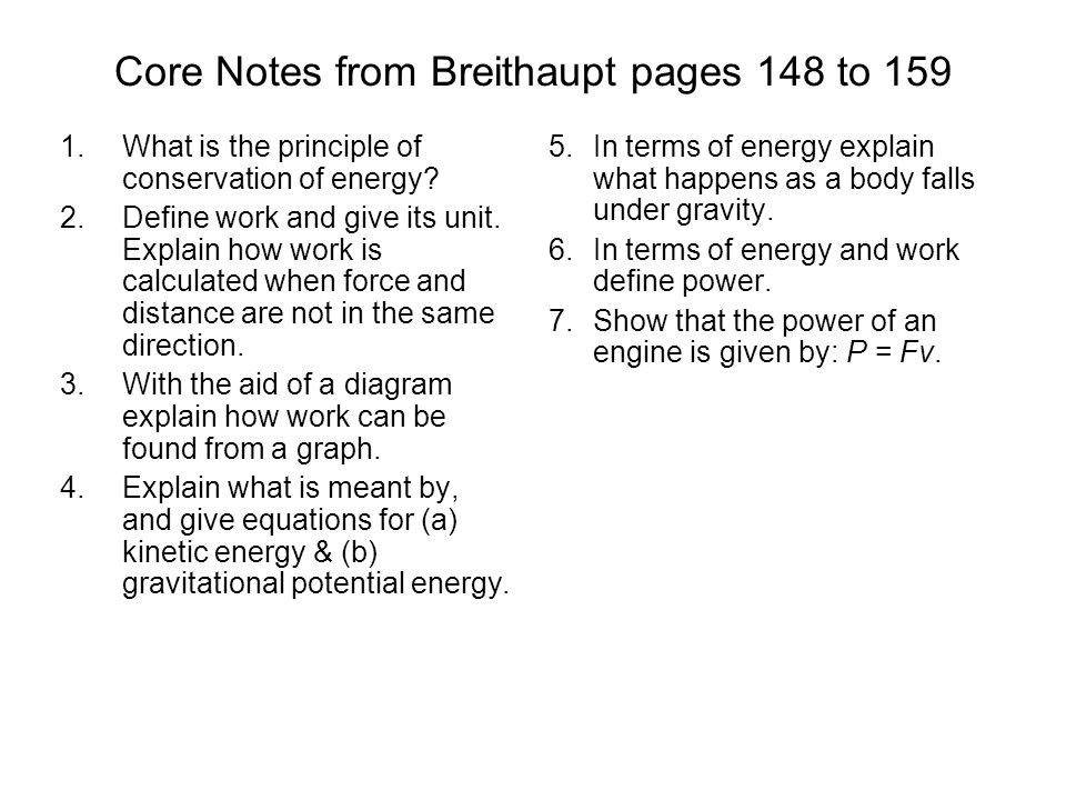 Core Notes from Breithaupt pages 148 to 159 1.What is the principle of conservation of energy? 2.Define work and give its unit. Explain how work is ca