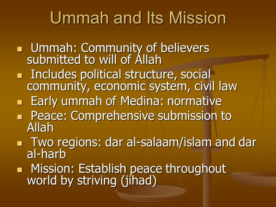Ummah and Its Mission Ummah: Community of believers submitted to will of Allah Ummah: Community of believers submitted to will of Allah Includes polit
