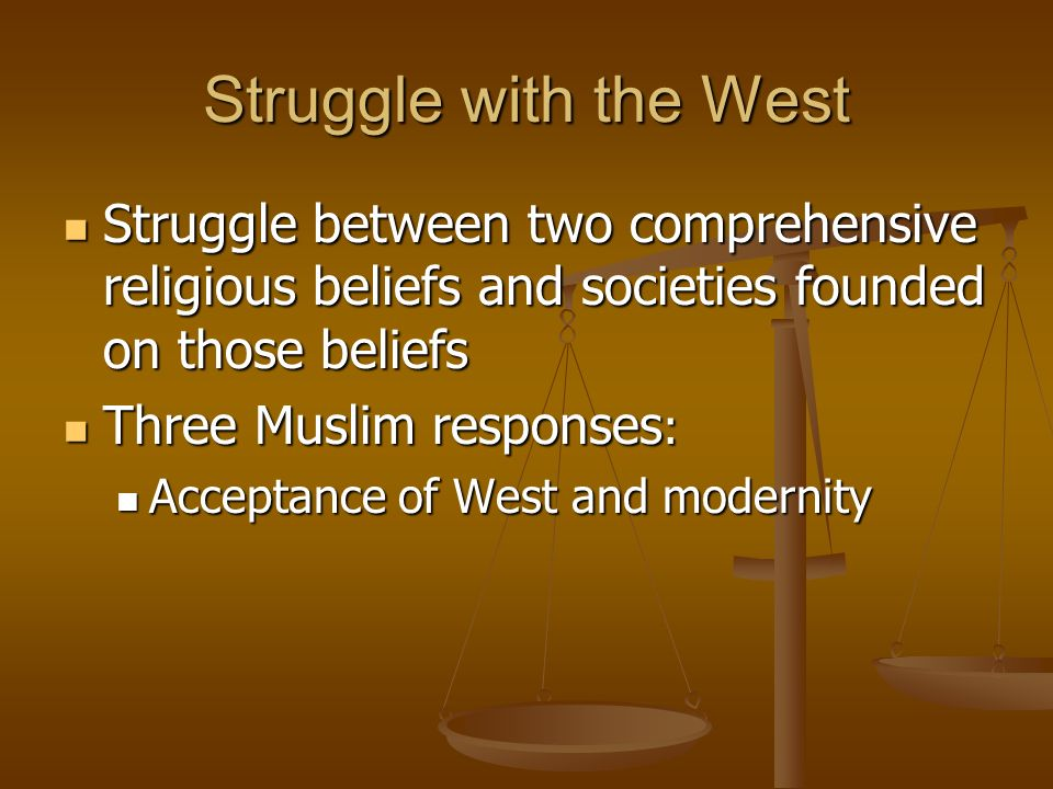 Struggle with the West Struggle between two comprehensive religious beliefs and societies founded on those beliefs Struggle between two comprehensive