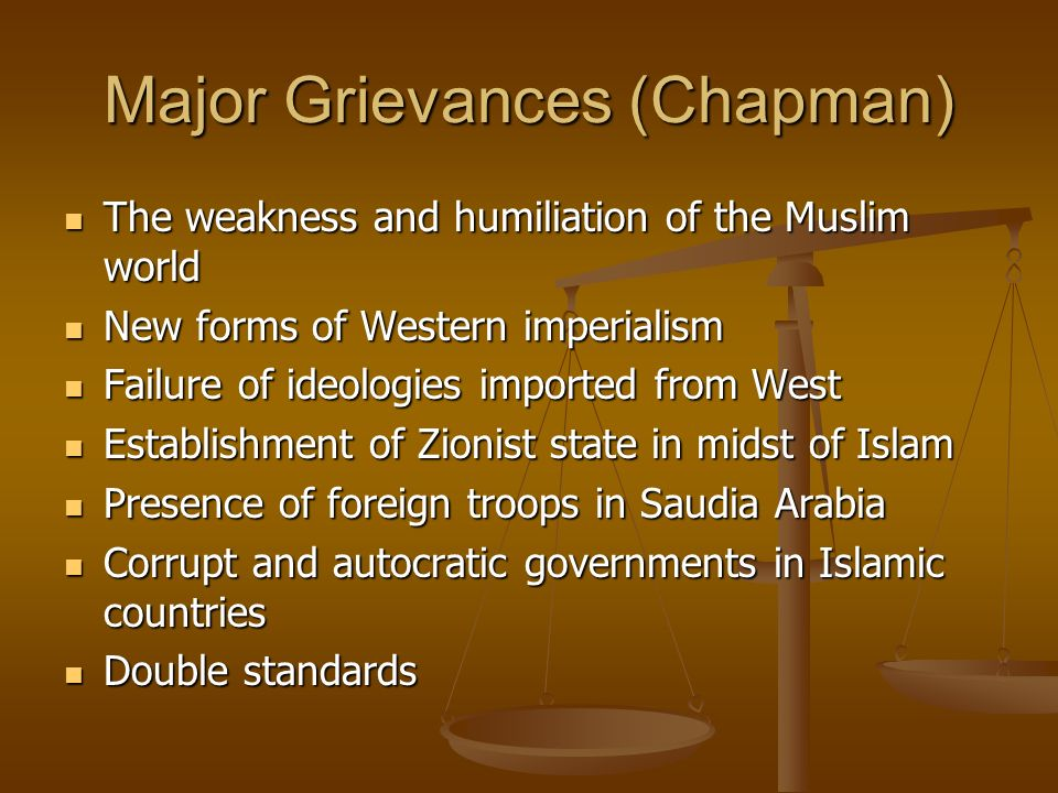 Major Grievances (Chapman) The weakness and humiliation of the Muslim world The weakness and humiliation of the Muslim world New forms of Western impe