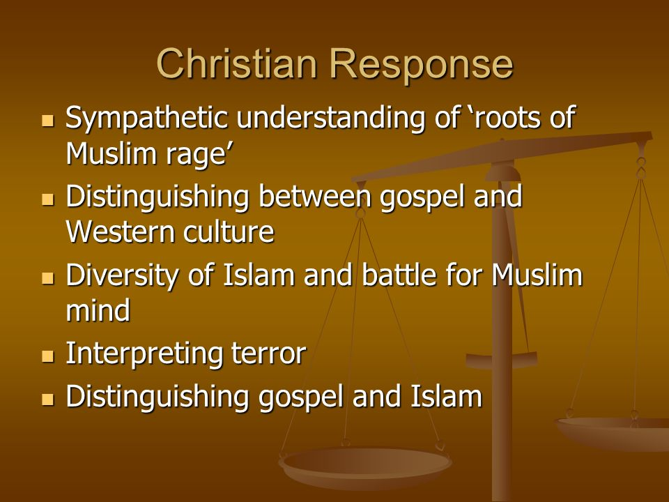 Christian Response Sympathetic understanding of roots of Muslim rage Sympathetic understanding of roots of Muslim rage Distinguishing between gospel a