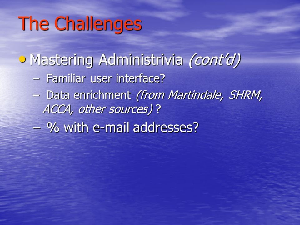 The Challenges Mastering Administrivia (contd) Mastering Administrivia (contd) – Familiar user interface.