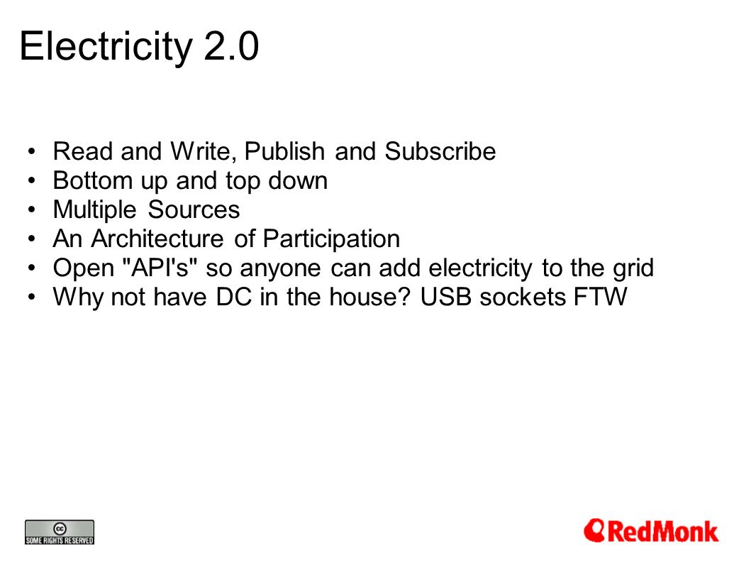 Electricity 2.0 Read and Write, Publish and Subscribe Bottom up and top down Multiple Sources An Architecture of Participation Open API s so anyone can add electricity to the grid Why not have DC in the house.