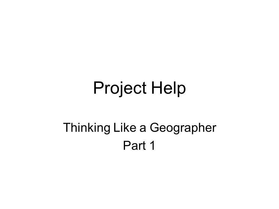 Project Help Thinking Like a Geographer Part 1