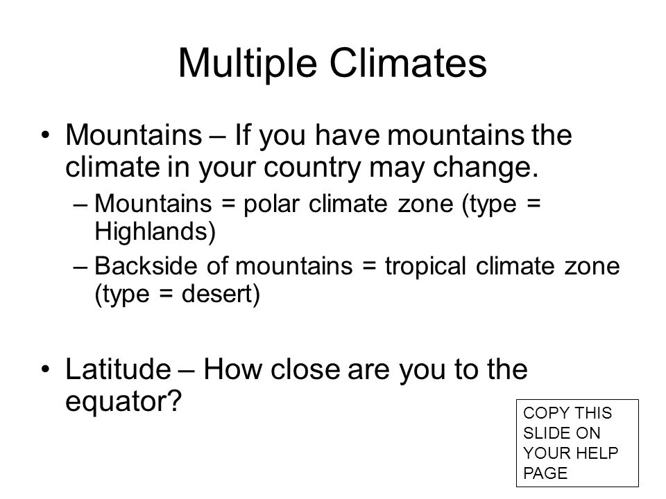 Multiple Climates Mountains – If you have mountains the climate in your country may change. –Mountains = polar climate zone (type = Highlands) –Backsi