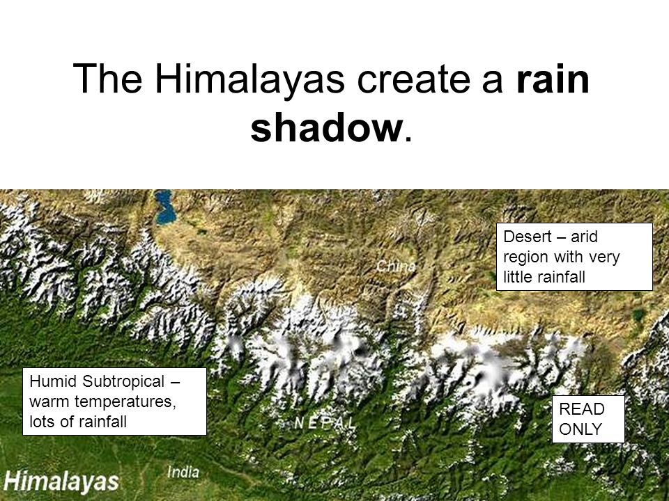 The Himalayas create a rain shadow. Desert – arid region with very little rainfall Humid Subtropical – warm temperatures, lots of rainfall READ ONLY