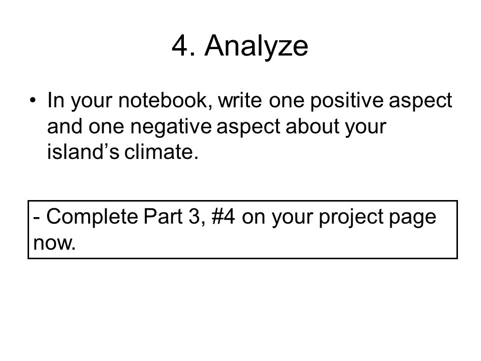 4. Analyze In your notebook, write one positive aspect and one negative aspect about your islands climate. - Complete Part 3, #4 on your project page
