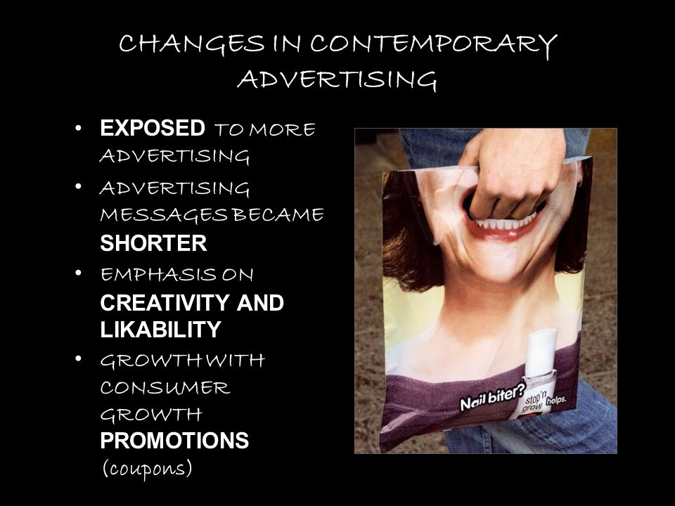 CHANGES IN CONTEMPORARY ADVERTISING EXPOSED TO MORE ADVERTISING ADVERTISING MESSAGES BECAME SHORTER EMPHASIS ON CREATIVITY AND LIKABILITY GROWTH WITH