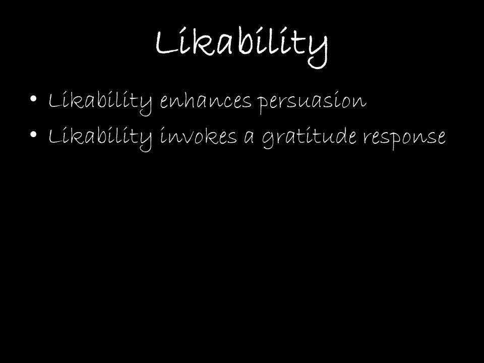 Likability Likability enhances persuasion Likability invokes a gratitude response