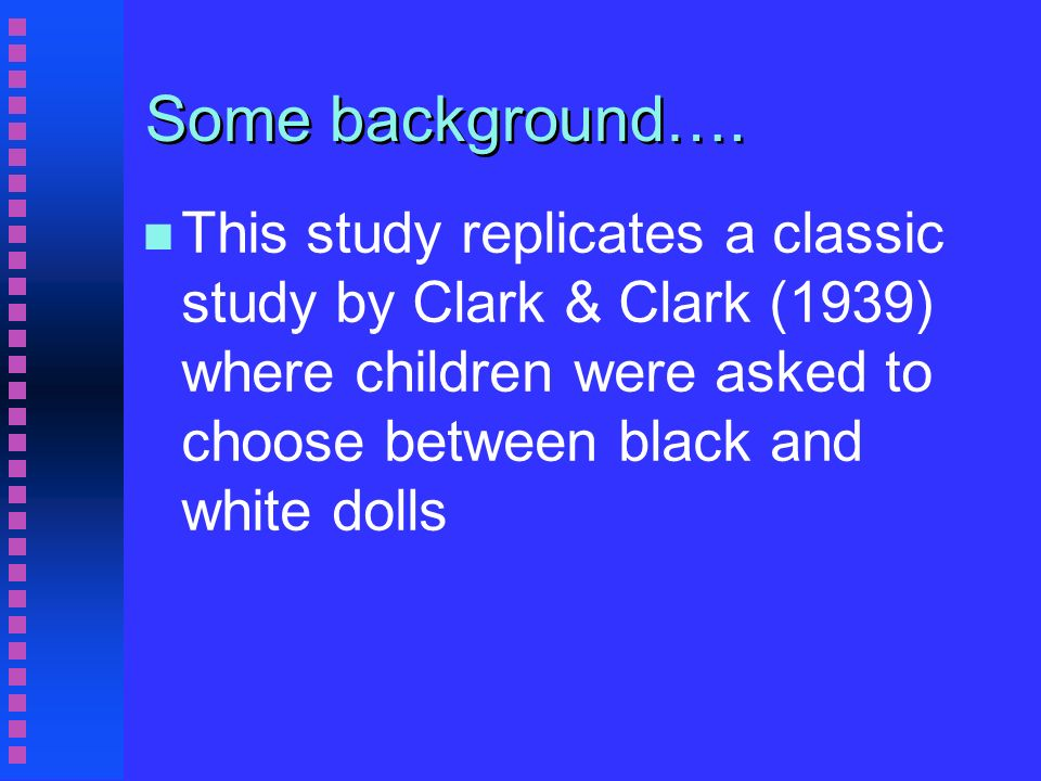 Hraba and Grant - Black IS beautiful n These four questions were to measure RACIAL PREFERENCE n Give me the doll that you want to play with n Give me the doll that is a nice doll n Give me the doll that looks bad n Give me the doll that is a nice colour
