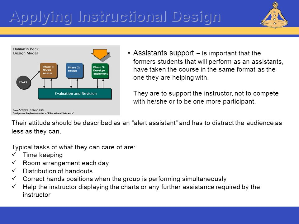 Applying Instructional Design Their attitude should be described as an alert assistant and has to distract the audience as less as they can. Typical t