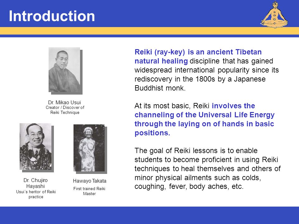 Introduction Reiki (ray-key) is an ancient Tibetan natural healing discipline that has gained widespread international popularity since its rediscover